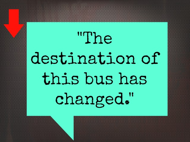 The destination of this bus has changed.
